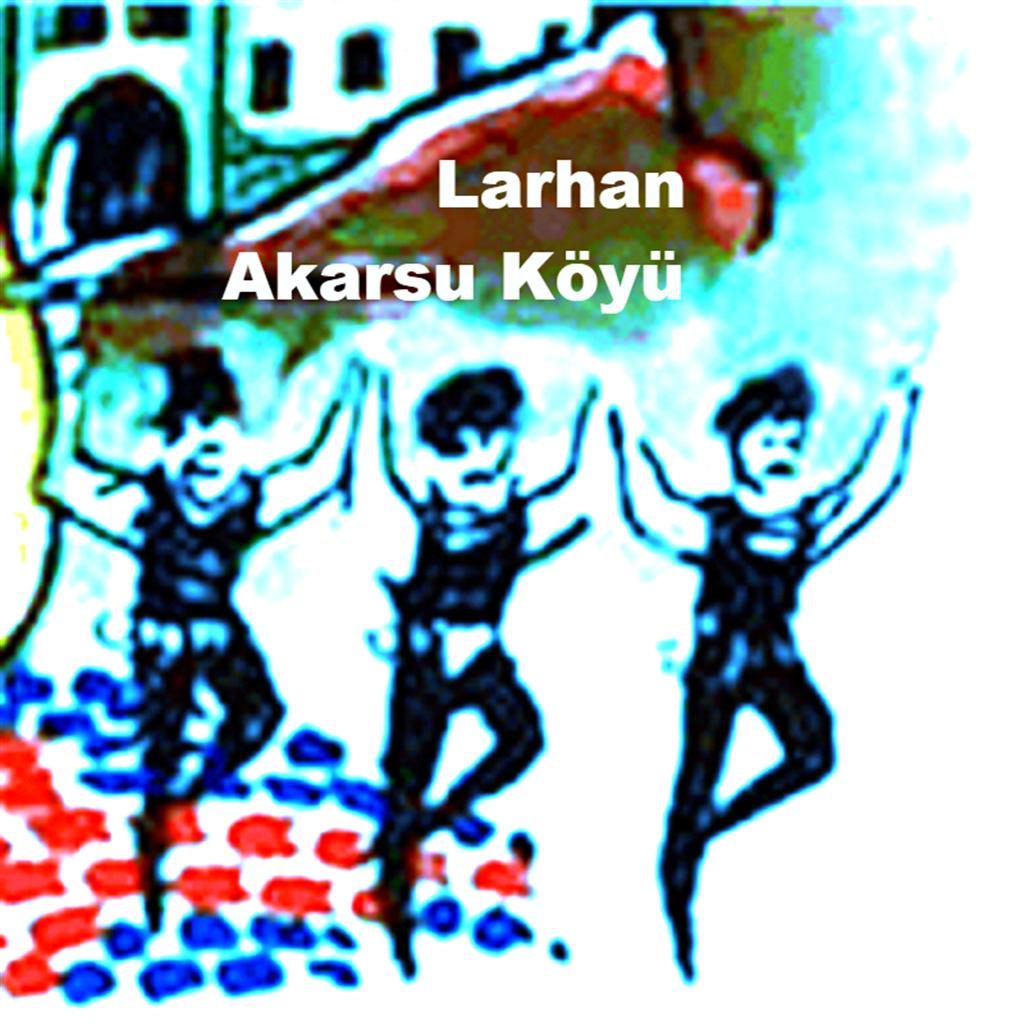 AKARSU KÖYÜ  ''LARHAN''